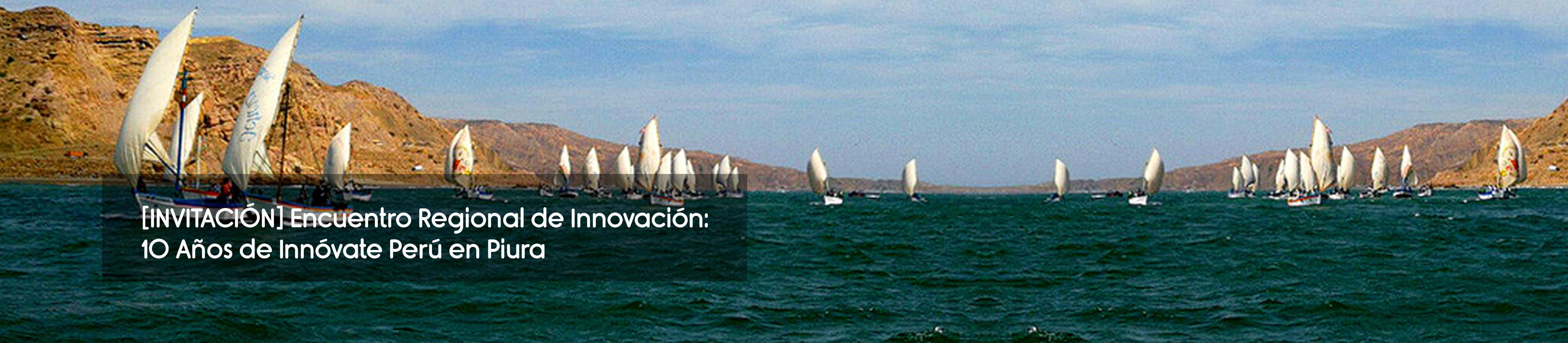 Encuentro Regional de Innovación:10 Años de Innóvate Perú en Piura